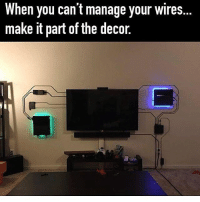 Fresh, Memes, and Decoration: When you can t manage your Wires.  make it part ofthe decor. So fresh😍