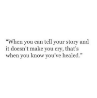 "You Ve: ""When you can tell your story and  it doesn't make you cry, that's  when you know you  've healed.""  1)"