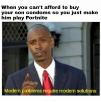 Funny, Condoms, and Him: When you can't afford to buy  your son condoms so you just make  him play Fortnite  Modern problems require modern solutions Stay safe