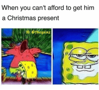 Fbf: When you can't afford to get him  a Christmas present  IC: @thegainz Fbf
