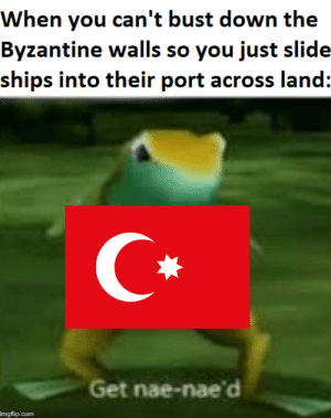 History, Com, and Port: When you can't bust down the  Byzantine walls so you just slide-  ships into their port across land:  Get nae-nae'd  imgflip.com nae-nae'd