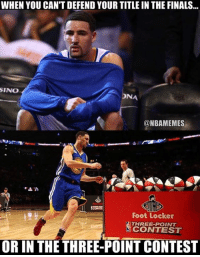 Nba, Foot Locker, and Foot: WHEN YOU CAN'T DEFEND YOUR TITLE IN THE FINALS...  SINO  NA  @NBAMEMES  Foot Locker  CONTEST  OR IN THE THREE-POINT CONTEST Klay didn't even make the 3-point contest finals.