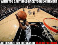 Nba, Excite, and Spurs: WHEN YOU CANT HOLD BACK YOUR EXCITEMENT  足  @HRAMEMES  AFTER-STARTING THE SEASON 10-0 ON THE ROAD The Spurs have been on 🔥🔥🔥. #Spurs Nation