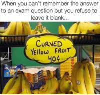 curved yellow fruit: When you can't remember the answer  to an exam question but you refuse to  leave it blank...  CURVED  YEllow FRUIT  но