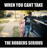 Memes, Roommate, and 🤖: WHEN YOU CANT TAKE  THE ROBBERS SERIOUS When you can't take the robbers serious @sarahsooliver @kountrywayne @comedianjordanjackson @akacrissy @zachveatch @whoisjordanjackson @lavarwalker @nemawilliams @ratchetpeoplemeet @nowthatsfunnyatl @hoodclips burnloungeatl🔥 lafitnessatlanta atlantaworkout whoisjordanjackson comics atlantamodels funnyquotes relationshipquotes bestfriendgoals roommate trump vote victory