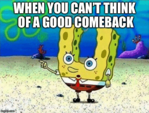 Good, Think, and You: WHEN YOU CANT THINK  OFA GOOD COMEBACK No u