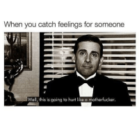 much success to you, even if you wish me the opposite: When you catch feelings for someone  Well, this is going to hurt like a motucke much success to you, even if you wish me the opposite