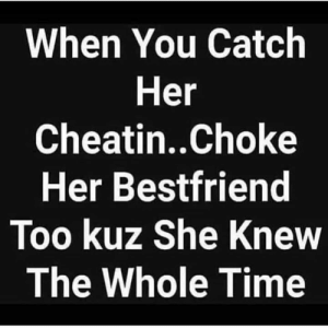 Time, Hood, and Her: When You Catch  Her  Cheatin..Choke  Her Bestfriend  Too kuz She Knew  The Whole Time Well damn 😳😩💀