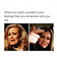 Bitch 💅🏽: When you catch yourself in your  feelings then you remember who you  are Bitch 💅🏽