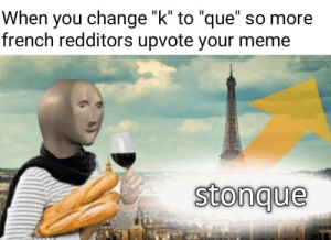 "Eggplant by honque06 MORE MEMES: When you change ""k"" to ""que"" so more  french redditors upvote your meme  stonque Eggplant by honque06 MORE MEMES"