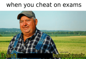 Dank, Memes, and Target: when you cheat on exams  u/phenolicdeath  t aint  work  0 me irl by phenolicdeath MORE MEMES