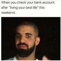 "Life, Memes, and Bank: When you check your bank account  after ""living your best life"" this  weekend Shiiit 😳 Follow my bestie @thespeckyblonde @thespeckyblonde @thespeckyblonde @thespeckyblonde"