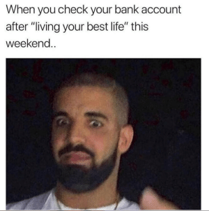 "Dank, Life, and Bank: When you check your bank account  after ""living your best life"" this  weekend. 😁"