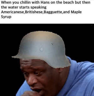Gotta load up that MG42: When you chillin with Hans on the beach but then  the water starts speaking  Americanese, Britishese,Bagguette, and Maple  Syrup Gotta load up that MG42