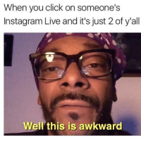 😂😂😂 lol - RP @pablopiqasso - - - 420 memesdaily Relatable dank MarchMadness HoodJokes Hilarious Comedy HoodHumor ZeroChill Jokes Funny KanyeWest KimKardashian litasf KylieJenner JustinBieber Squad Crazy Omg ovo Kardashians Epic bieber Weed TagSomeone hiphop trump rap drake: When you click on someone's  Instagram Live and it's just 2 of y'all  ell his is awkward 😂😂😂 lol - RP @pablopiqasso - - - 420 memesdaily Relatable dank MarchMadness HoodJokes Hilarious Comedy HoodHumor ZeroChill Jokes Funny KanyeWest KimKardashian litasf KylieJenner JustinBieber Squad Crazy Omg ovo Kardashians Epic bieber Weed TagSomeone hiphop trump rap drake