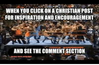 Christian Memes, Christianity, and Inspiration: WHEN YOU CLICKONA CHRISTIAN POST  FOR INSPIRATION ANDENCOURAGEMENT  AND SEE THE COMMENTSECTION. Accurate.