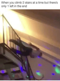 Time, Irl, and Me IRL: When you climb 2 stairs at a time but there's  only 1 left in the end