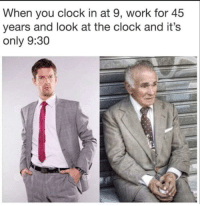 The fastest way to grow old is to work a 9-5 job: When you clock in at 9, work for 45  years and look at the clock and it's  only 9:30 The fastest way to grow old is to work a 9-5 job
