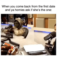 Same. Same. Same. 😭: When you come back from the first date  and ya homies ask if she's the one:  CTHAG  REvO Same. Same. Same. 😭