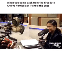 Lmao I'm done😭😂😂 Via: the breakfast club HoodClips: When you come back from the first date  And ya homies ask if she's the one:  ОТНАС  THEBREAKEAST Lmao I'm done😭😂😂 Via: the breakfast club HoodClips