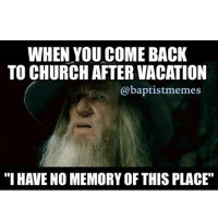 """Well, everyone, I'm back in Columbus, Ohio. If you have a picture with me, send them to me, and I will post a collage tomorrow night! I miss everyone I met already. -@gmx0 BaptistMemes: WHEN YOU COME BACK  TO CHURCH AFTER VACATION  baptistmemes  """"I HAVE NO MEMORY OF THIS PLACE"""" Well, everyone, I'm back in Columbus, Ohio. If you have a picture with me, send them to me, and I will post a collage tomorrow night! I miss everyone I met already. -@gmx0 BaptistMemes"""