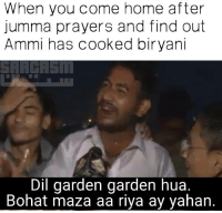 Memes, Home, and 🤖: When you come home after  jumma prayers and find out  Ammi has cooked bir yani  Dil garden garden hua.  Bohat maza aa riya ay yahan.