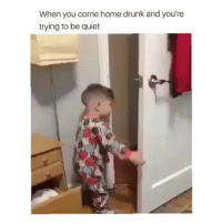 That's clearly not happening. 😂: When you come home drunk and you're  trying to be quiet That's clearly not happening. 😂