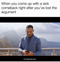 Lost, Time, and Sick: When you come up with a sick  comeback right after you've lost the  argument  It's Rewind time.