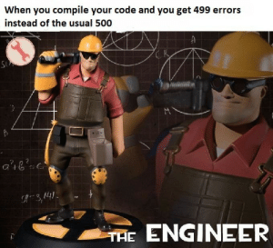 Midas, Guess, and Got: When you compile your code and you get 499 errors  instead of the usual 500  SUA  a'b  3,141  THE ENGINEER Guess I got the Midas Touch