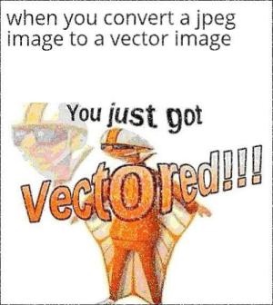 my pp is svg, doesn't lose quality.: when you convert a jpeg  image to a vector image  You just got  Vestored! my pp is svg, doesn't lose quality.