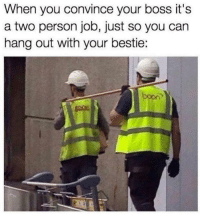 Memes, Booning, and 🤖: When you convince your boss it's  a two person job, just so you can  hang out with your bestie:  boon? https://t.co/X0mL2pDuFe
