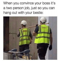 Memes, Booning, and 🤖: When you convince your boss it's  a two person job, just so you can  hang out with your bestie:  boon