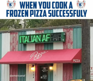 Digiorno master by techlacarte FOLLOW 4 MORE MEMES.: WHEN YOU COOK A  FROZEN PIZZA SUCCESSFULY  ITALIAN AFFAIR  PIZZA  Y  er  ON  @americanaf  TAR Digiorno master by techlacarte FOLLOW 4 MORE MEMES.