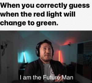 Future, Guess, and Change: When you correctly guess  when the red light will  change to green.  T am the Future Man If Future Man says buy, would you buy? via /r/MemeEconomy https://ift.tt/2q2YOCQ