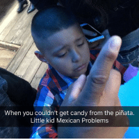 Candy, Memes, and Pinata: When you couldn't get candy from the pinata.  Little kid Mexican Problems There's always that one kid that couldn't grab some because all the bigger kids took them 😂😂 MexicansProblemas