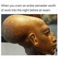 Memes, Work, and 🤖: When you cram an entire semester worth  of work into the night before an exam 😂 Tag a friend