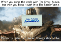 Emoji, Pixar, and Sony: When you curse the world with The Emoji Movie,  but then you bless it with Into The Spider Verse.  Sony Pictures  ANİMation  Perfectly balanced, as all things should be.
