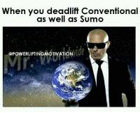 Memes, 🤖, and Ide: When you deadlift Conventional  as well as Sumo  ide  ePowERLIFTINGMOTIVATION Follow @powerliftingmotivation @wearegymaddicts powerliftingmotivation