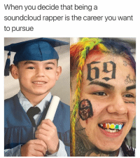 Did he fuck up or not: When you decide that being a  soundcloud rapper is the career you want  to pursue  169 Did he fuck up or not