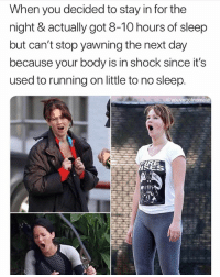Funny, True, and Sleep: When you decided to stay in for the  night & actually got 8-10 hours of sleep  but can't stop yawning the next day  because your body is in shock since it's  used to running on little to no sleep.  ISE Why is this so true😮🤭💤 Via @youvegotnomale