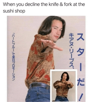 Sushi, MeIRL, and Shop: When you decline the knife & fork at the  sushi shop  ス ターだ  キアヌ·リーブス、  .  『ハートブルー」で来日ブロモーション Meirl