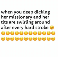 Tits, Dank Memes, and Stroke: when you deep dicking  her missionary and her  tits are swirling around  after every hard stroke What A View. 😍