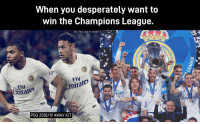 Football, Memes, and Champions League: When you desperately want to  win the Champions League.  via : The LAD Football  Elv  mirates  7Iw  miratr  ares  ly  rates  Em  PSG 2018/19 AWAY KIT PSG's new away kit https://t.co/eYm8SISxQZ