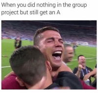 Memes, 🤖, and Project: When you did nothing in the group  project but still get an A Dm this to your group 🔥