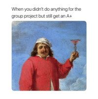 School, Classical Art, and Project: When you didn't do anything for the  group project but still get an A+ My school career
