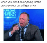 Project, Wars, and Group: when you didn't do anything for the  group project but still get an At  WARS https://t.co/tOwLVdMz4l