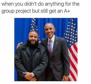 Project, Group, and You: when you didn't do anything for the  group project but still get an A+  EIC https://t.co/tMXkaTCyoI