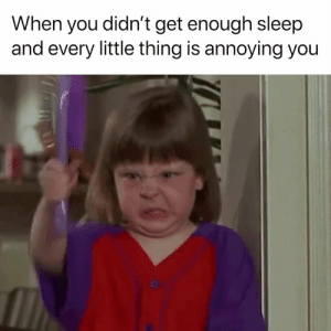 Memes, Sleep, and Annoying: When you didn't get enough sleep  and every little thing is annoying you