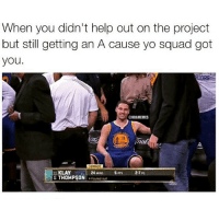 HAHAHAHA: When you didn't help out on the project  but still getting an A cause yo squad got  you.  NBAMEMES  na  TONIGHT  11 KLAY  24 MINS  2.7 FG  G THOMPSON  Fouled out HAHAHAHA