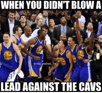 Cavs, Nba, and The Game: WHEN YOU DIDNTBLOW A  DAT  @nba emes 24.  LEAD AGAINST THE CAVS Cavaliers got destroyed by the Warriors, losing by 35! At least they didn't blow the lead 😂 Thoughts on the game? nbamemes nba_memes_24